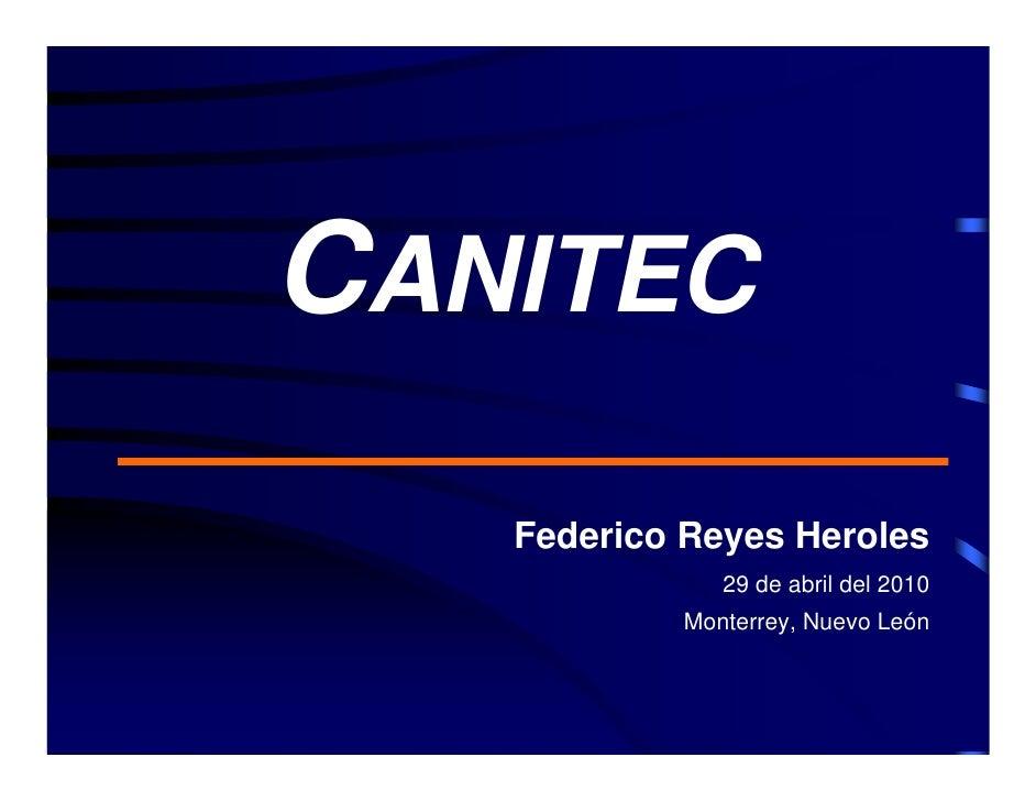 CANITEC    Federico Reyes Heroles               29 de abril del 2010            Monterrey, Nuevo León