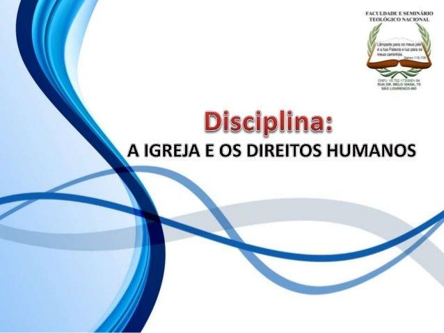 FACULDADE E SEMINÁRIOS TEOLÓGICO NACIONAL DISCIPLINA: A IGREJA E OS DIREITOS HUMANOS ORIENTAÇÕES O Slide aqui apresentado,...