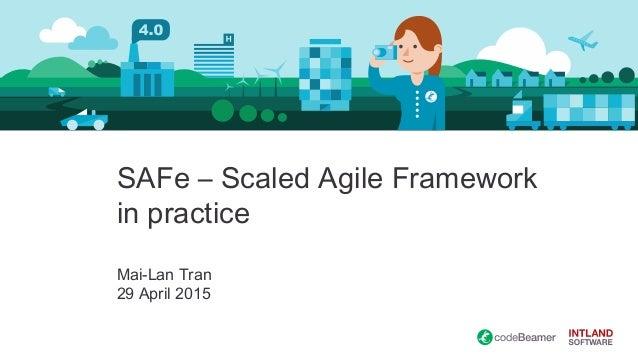 SAFe – Scaled Agile Framework in practice Mai-Lan Tran 29 April 2015