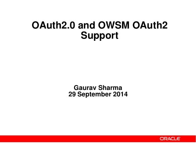 Gaurav Sharma 29 September 2014 OAuth2.0 and OWSM OAuth2 Support