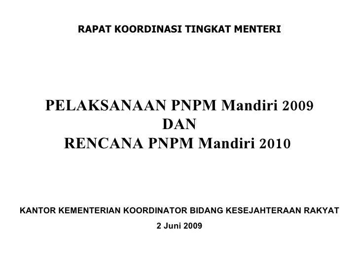 PELAKSANAAN PNPM Mandiri 2009 DAN RENCANA PNPM Mandiri 2010  RAPAT KOORDINASI TINGKAT MENTERI KANTOR KEMENTERIAN KOORDINAT...