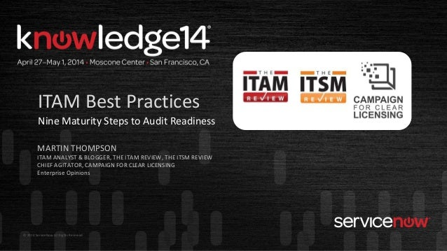 © 2014 ServiceNow All Rights Reserved MARTIN THOMPSON ITAM ANALYST & BLOGGER, THE ITAM REVIEW, THE ITSM REVIEW CHIEF AGITA...