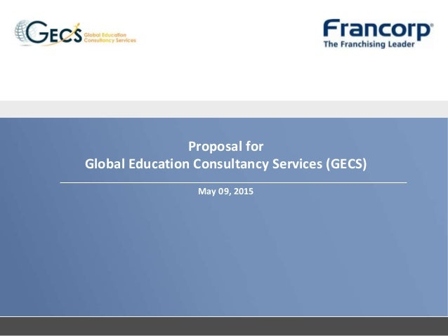 Proposal for Global Education Consultancy Services (GECS) May 09, 2015