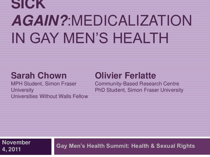 SICK  AGAIN?:MEDICALIZATION  IN GAY MEN'S HEALTH  Sarah Chown                         Olivier Ferlatte  MPH Student, Simon...