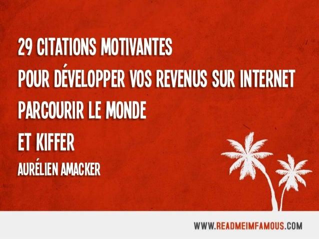 29 citations motivantes Pour développer vos revenus sur internet Parcourir le monde Et kiffer Aurélien Amacker