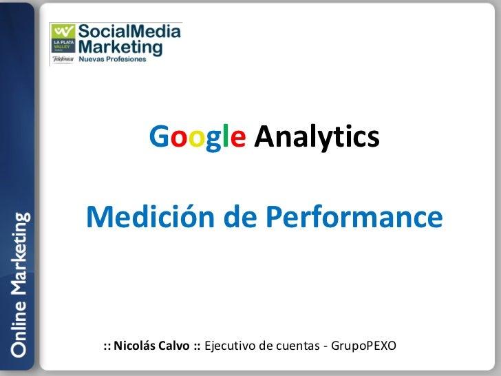 Google AnalyticsMedición de Performance :: Nicolás Calvo :: Ejecutivo de cuentas - GrupoPEXO
