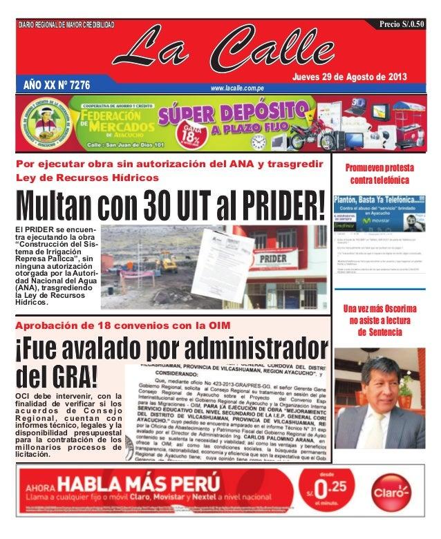 La Calle DIARIOREGIONALDEMAYORCREDIBILIDAD Jueves 29 de Agosto de 2013 www.lacalle.com.pe Precio S/.0.50 Por ejecutar obra...