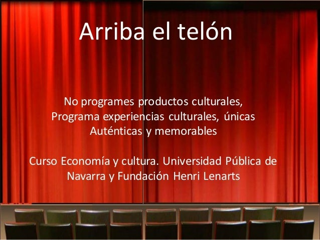 Arriba el telón No programes productos culturales, Programa experiencias culturales, únicas Auténticas y memorables Curso ...