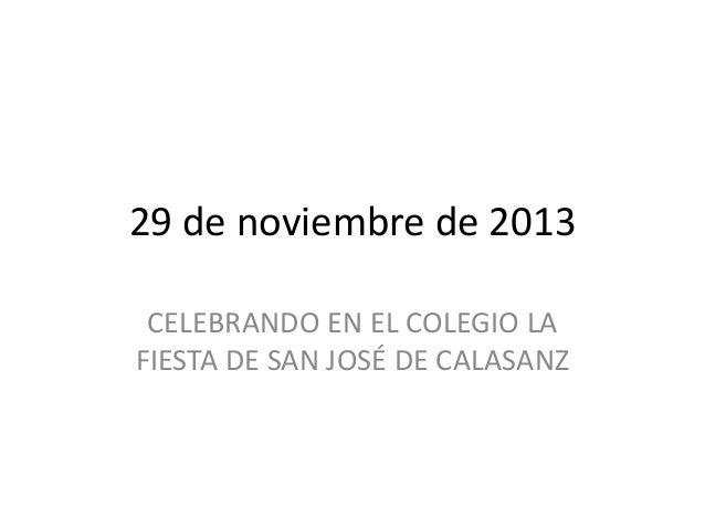 29 de noviembre de 2013 CELEBRANDO EN EL COLEGIO LA FIESTA DE SAN JOSÉ DE CALASANZ
