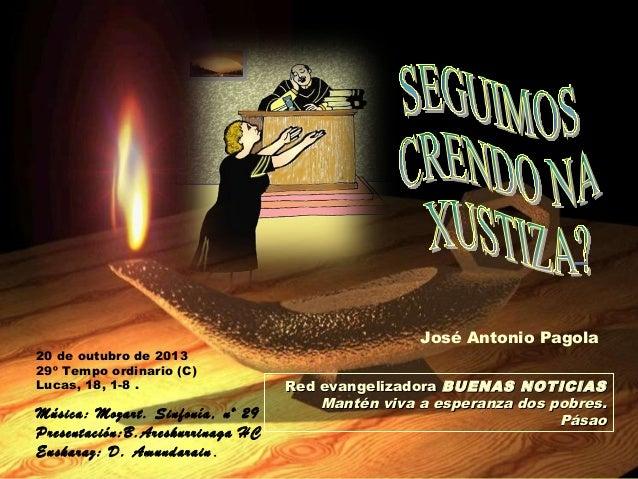 20 de outubro de 2013 29º Tempo ordinario (C) Lucas, 18, 1-8 .  Música: Mozart. Sinfonía, nº 29 Presentación:B.Areskurrina...