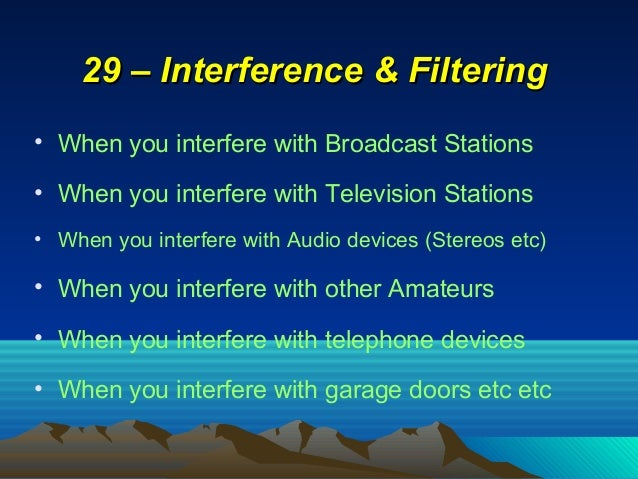 29 – Interference & Filtering29 – Interference & Filtering • When you interfere with Broadcast Stations • When you interfe...