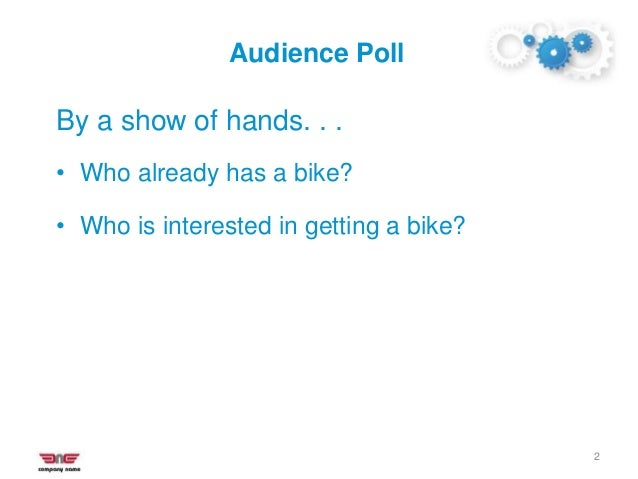 Audience Poll 2 By a show of hands. . . • Who already has a bike? • Who is interested in getting a bike?