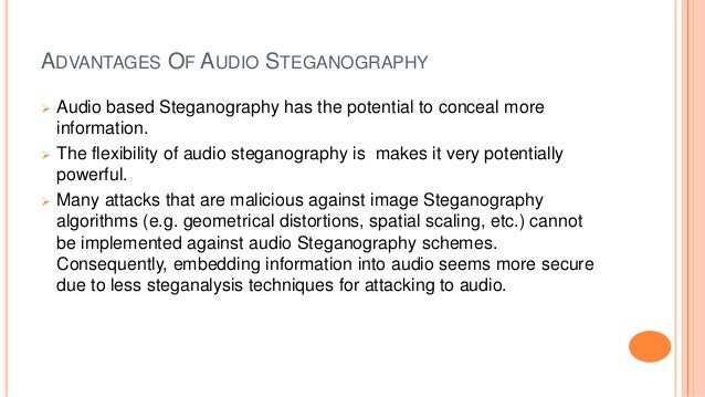 ADVANTAGES OF AUDIO STEGANOGRAPHY  Audio based Steganography has the potential to conceal more information.  The flexibi...
