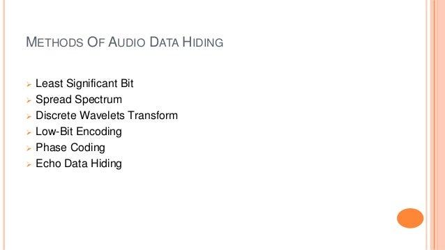METHODS OF AUDIO DATA HIDING  Least Significant Bit  Spread Spectrum  Discrete Wavelets Transform  Low-Bit Encoding  ...