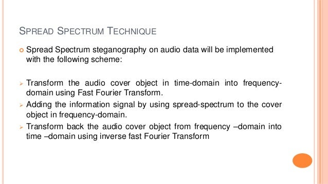 SPREAD SPECTRUM TECHNIQUE  Spread Spectrum steganography on audio data will be implemented with the following scheme:  T...