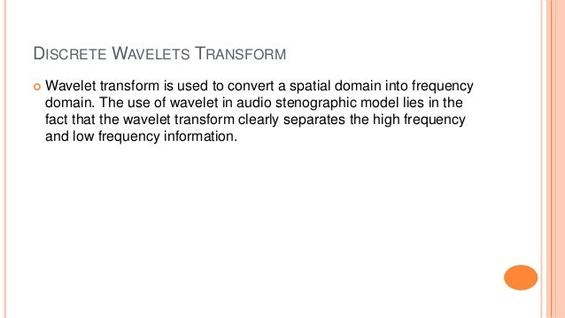 DISCRETE WAVELETS TRANSFORM  Wavelet transform is used to convert a spatial domain into frequency domain. The use of wave...