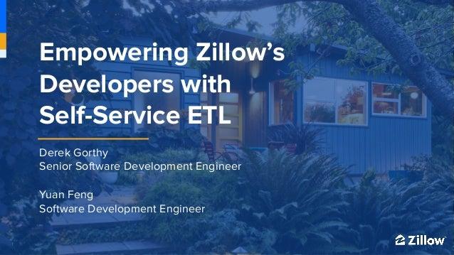 1 1 Derek Gorthy Senior Software Development Engineer Yuan Feng Software Development Engineer Empowering Zillow's Develope...