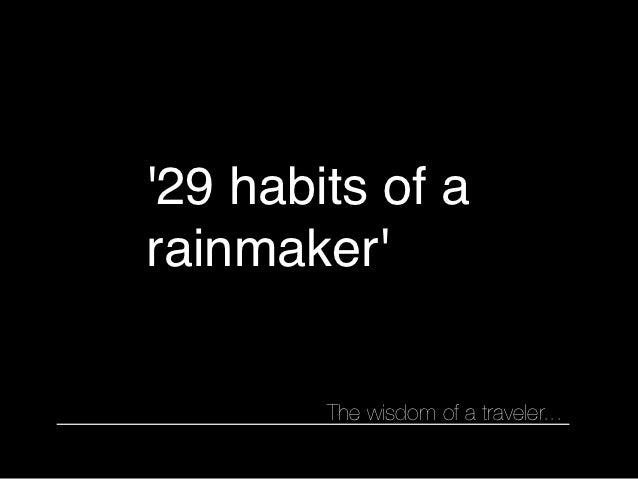 29 habits of arainmaker        The wisdom of a traveler...