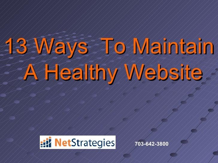 <ul><li>13 Ways  To Maintain A Healthy Website </li></ul>703-642-3800