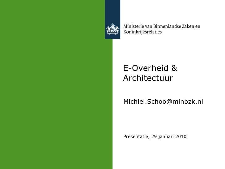 E-Overheid & Architectuur [email_address] Presentatie, 29 januari 2010