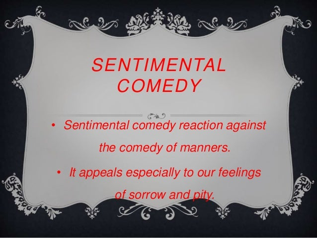 "anti sentimental comedy ""she stoops to conquer"" as an anti – sentimental comedy introduction: to know how 'she stoops to conquer' is an anti – sentimental comedy, we must know what is sentimental and anti – sentimental comedy sentimental comedy: this form becomes popular in 18th century sentimental comedy ."