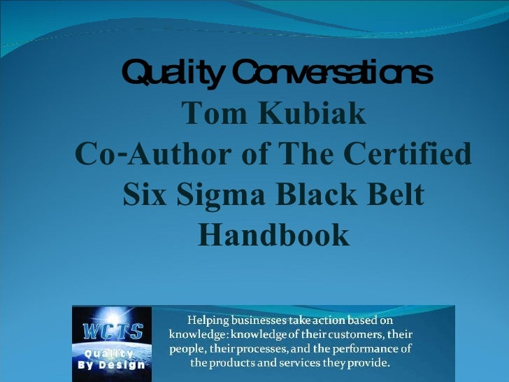 Qua C nve a ns        lity o rs tio        Tom Kubiak Co-Author of The Certified    Six Sigma Black Belt          Handbook