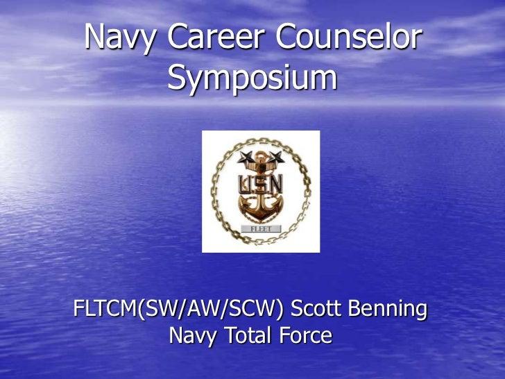Navy Career Counselor Symposium<br />FLTCM(SW/AW/SCW) Scott BenningNavy Total Force<br />