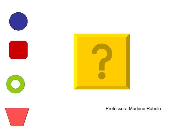 Professora:Marlene Rabelo