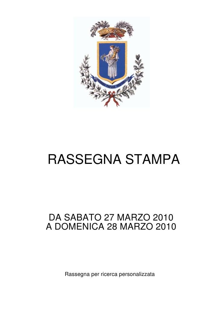 RASSEGNA STAMPA    DA SABATO 27 MARZO 2010 A DOMENICA 28 MARZO 2010        Rassegna per ricerca personalizzata