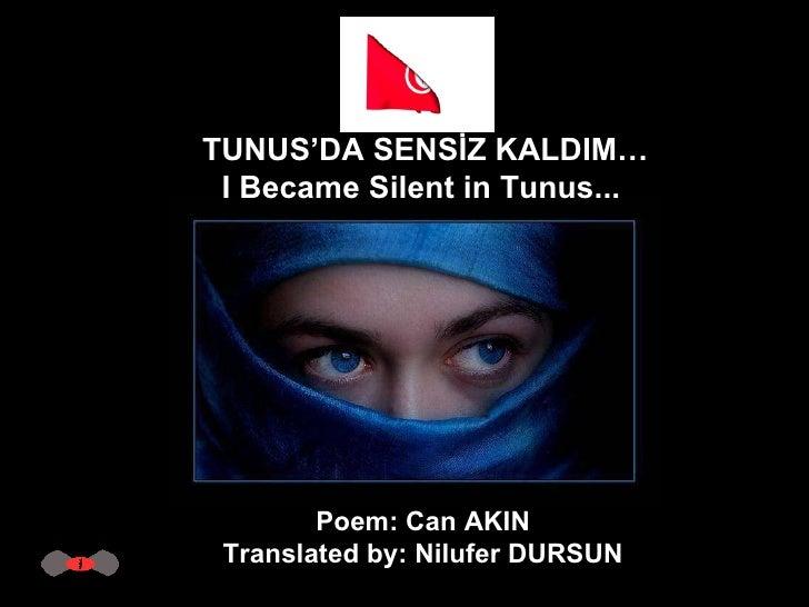 TUNUS'DA SENSİZ KALDIM… I Became Silent in Tunus...  Poem: Can AKIN  Translated by: Nilufer DURSUN