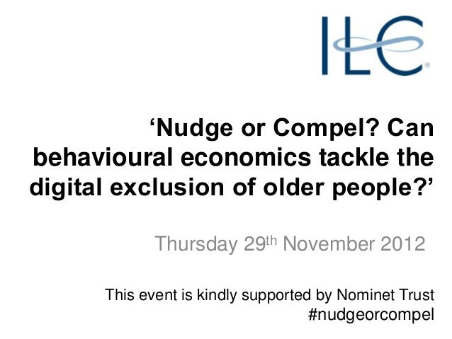 """""""Nudge or Compel? Canbehavioural economics tackle thedigital exclusion of older people?""""             Thursday 29th Novembe..."""