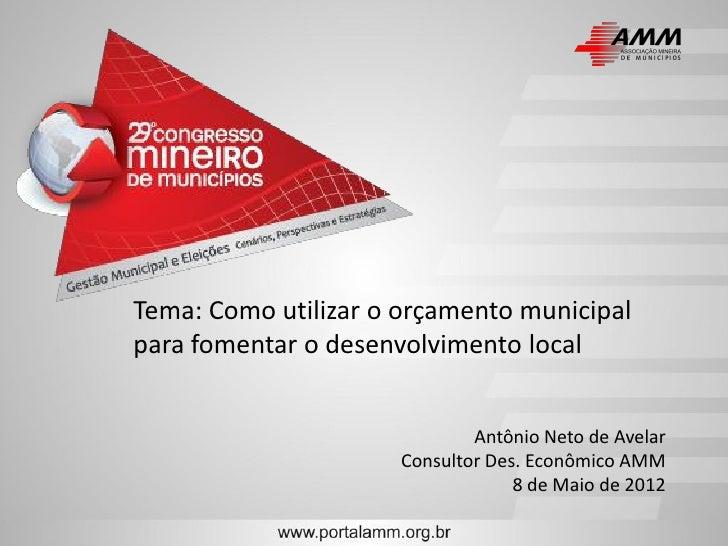 Tema: Como utilizar o orçamento municipalpara fomentar o desenvolvimento local                              Antônio Neto d...
