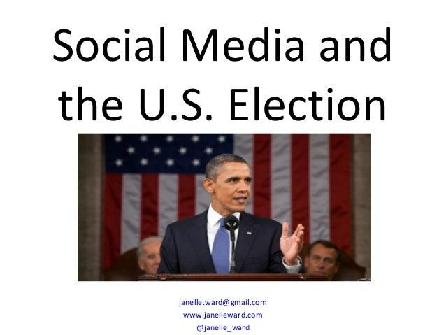 Social Media andthe U.S. Election      janelle.ward@gmail.com       www.janelleward.com           @janelle_ward
