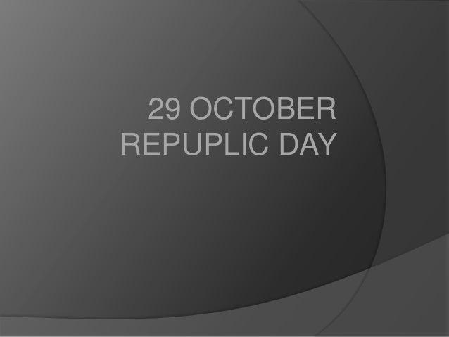 29 OCTOBER REPUPLIC DAY