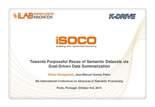 Towards Purposeful Reuse of Semantic Datasets via Goal-Driven Data Summarization Panos Alexopoulos, Jose Manuel Gomez Pere...