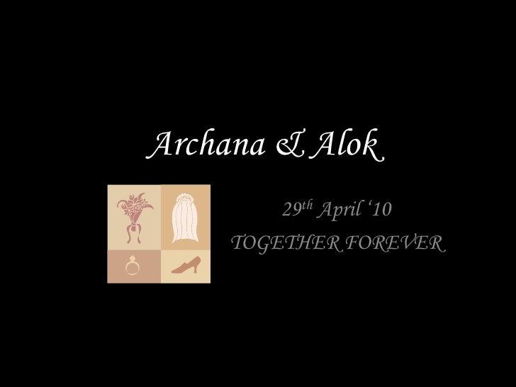 Archana & Alok<br />29th April '10<br />TOGETHER FOREVER <br />