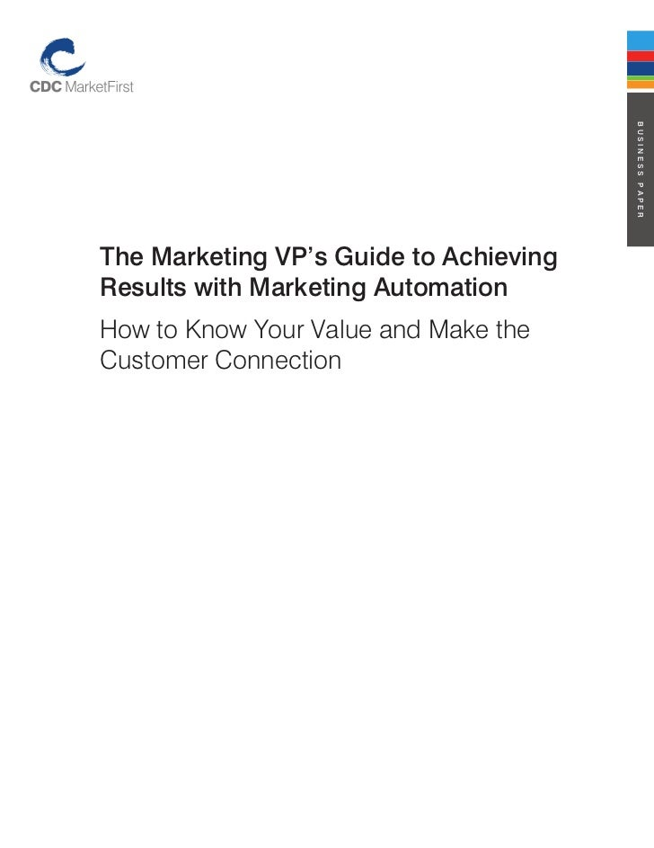 business paperThe Marketing Vp's Guide to achievingresults with Marketing automationHow to Know Your Value and Make theCus...