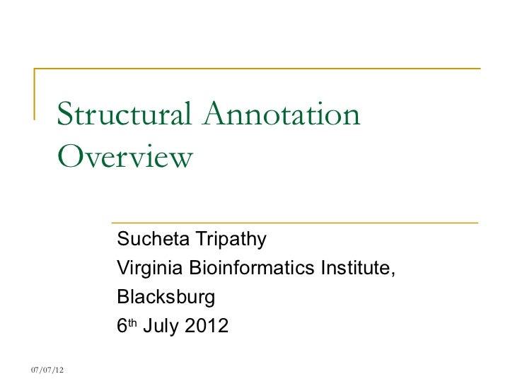 Structural Annotation      Overview           Sucheta Tripathy           Virginia Bioinformatics Institute,           Blac...