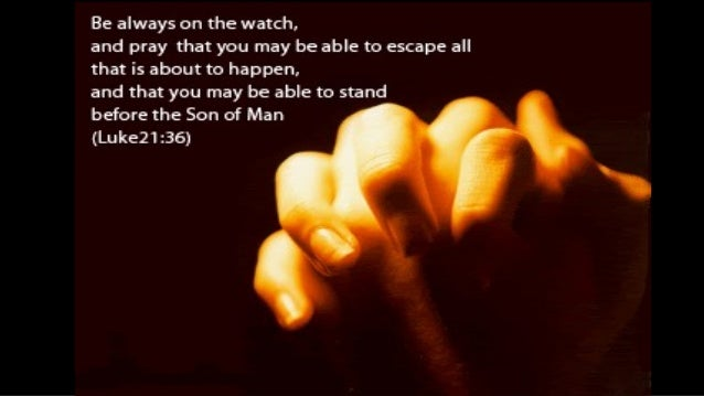 "Image result for ""Stay awake, praying at all times for the strength to survive all that is going to happen, and to stand with confidence before the Son of Man."", art, pictures"