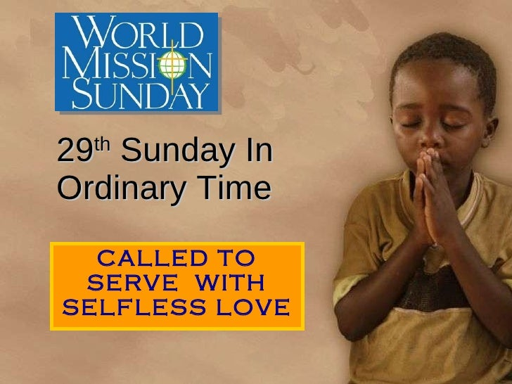 29 th  Sunday In  Ordinary Time CALLED TO SERVE  WITH SELFLESS LOVE
