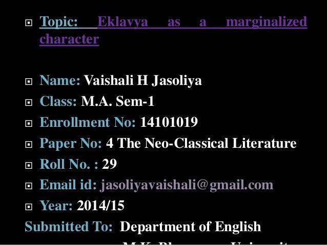  Topic: Eklavya as a marginalized  character   Name: Vaishali H Jasoliya   Class: M.A. Sem-1   Enrollment No: 14101019...