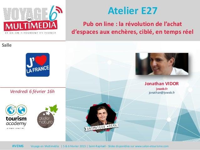 Salle #VEM6 Voyage en Multimédia | 5 & 6 Février 2015 | Saint-Raphaël - Slides disponibles sur www.salon-etourisme.com Pub...
