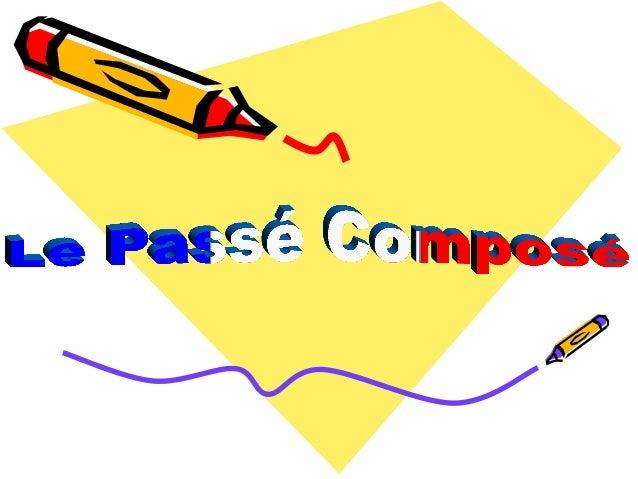 GRAMMAIRE Le passé composé est utilisé pour des actions au passé. On forme le passé composé avec Verbe conjugué( ÊTRE OU...