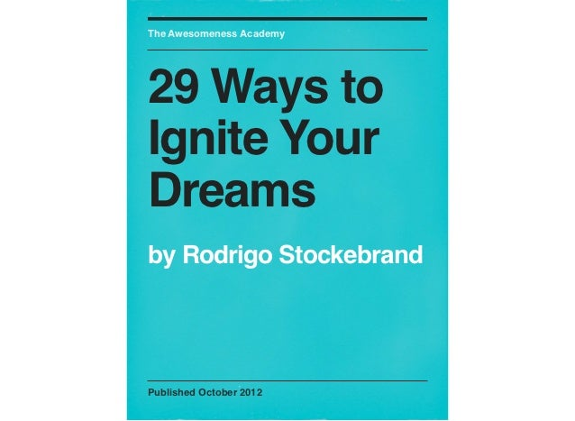 The Awesomeness Academy29 Ways toIgnite YourDreamsby Rodrigo StockebrandPublished October 2012