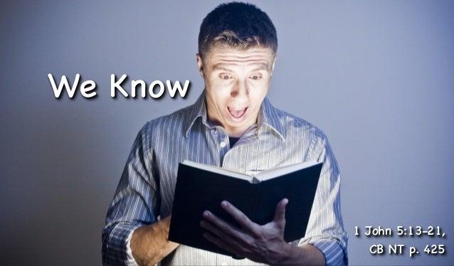 We Know  1 John 5:13-21, CB NT p. 425