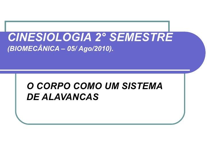 CINESIOLOGIA 2° SEMESTRE   (BIOMECÂNICA – 05/ Ago/2010). O CORPO COMO UM SISTEMA DE ALAVANCAS