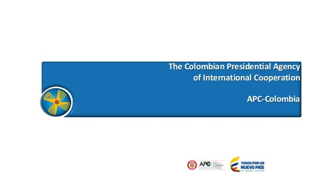 The Colombian Presidential Agency of International Cooperation APC-Colombia