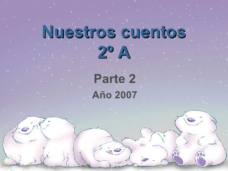 Nuestros cuentos 2º A Parte 2 Año 2007