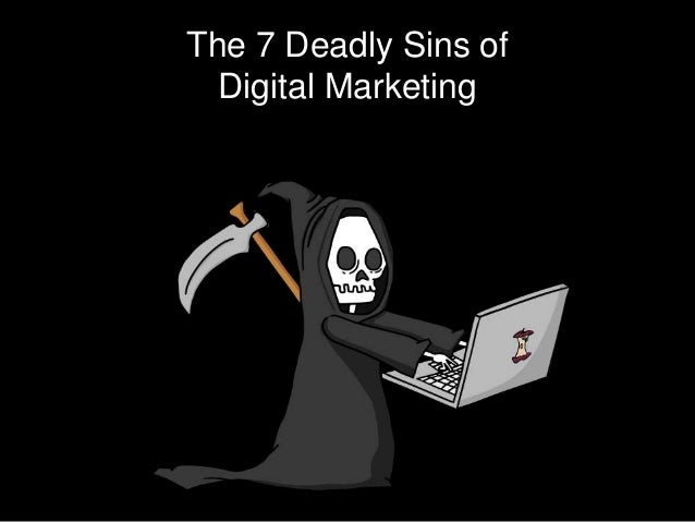 The 7 Deadly Sins of Digital Marketing