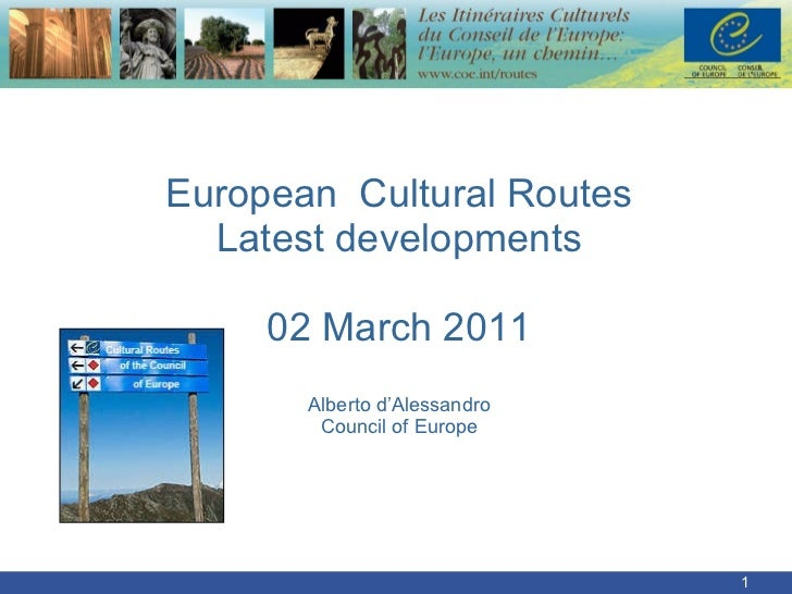 European  Cultural Routes Latest developments 02 March 2011 Alberto d'Alessandro Council of Europe